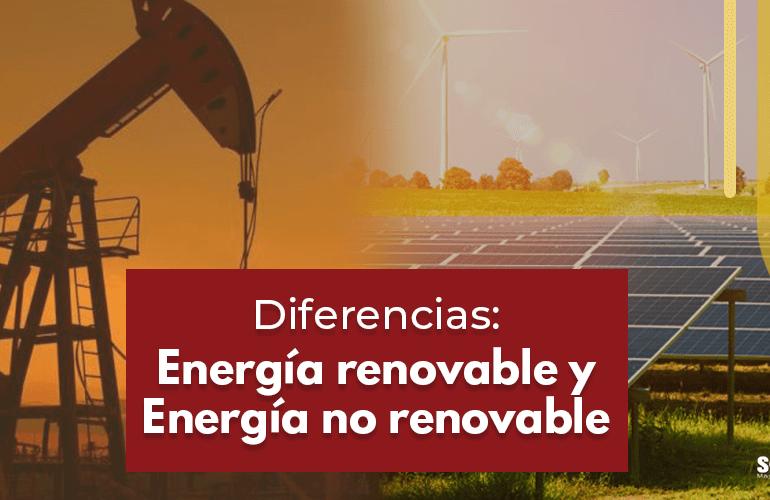 diferencias entre energía renovable y no renovable
